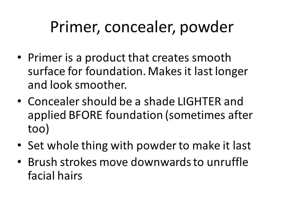 Primer, concealer, powder Primer is a product that creates smooth surface for foundation.