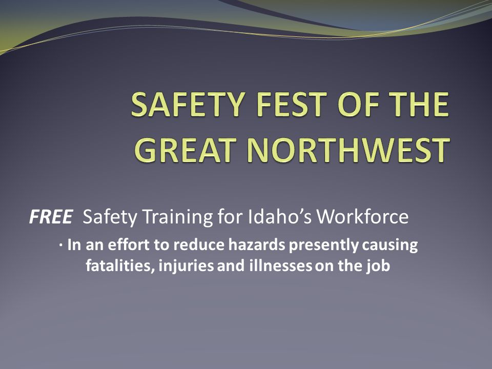 FREE Safety Training for Idaho's Workforce · In an effort to reduce hazards presently causing fatalities, injuries and illnesses on the job