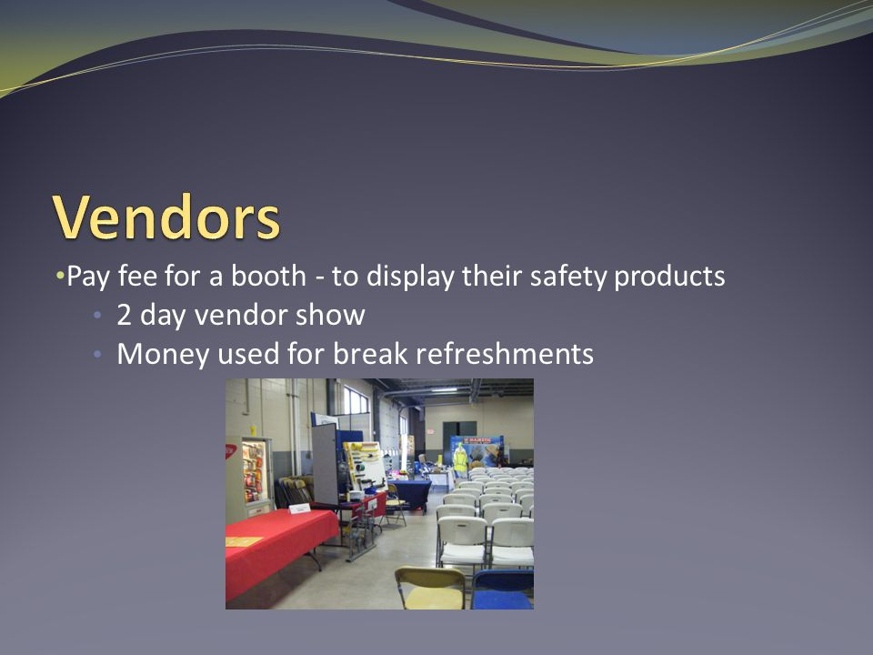 Pay fee for a booth - to display their safety products 2 day vendor show Money used for break refreshments