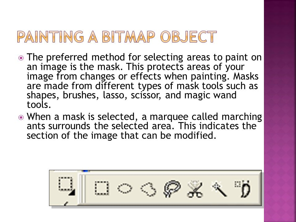  The preferred method for selecting areas to paint on an image is the mask.