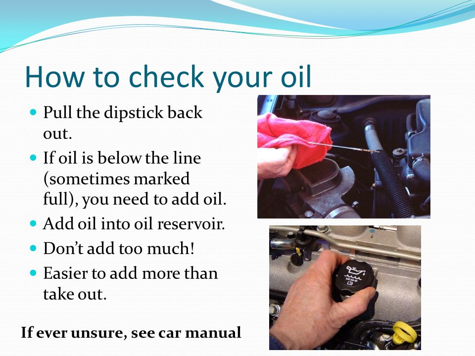 How to check your oil Pull the dipstick back out.