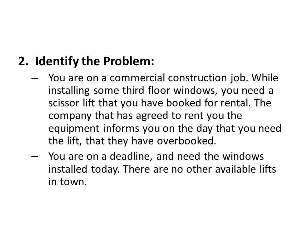 2.Identify the Problem: – You are on a commercial construction job.