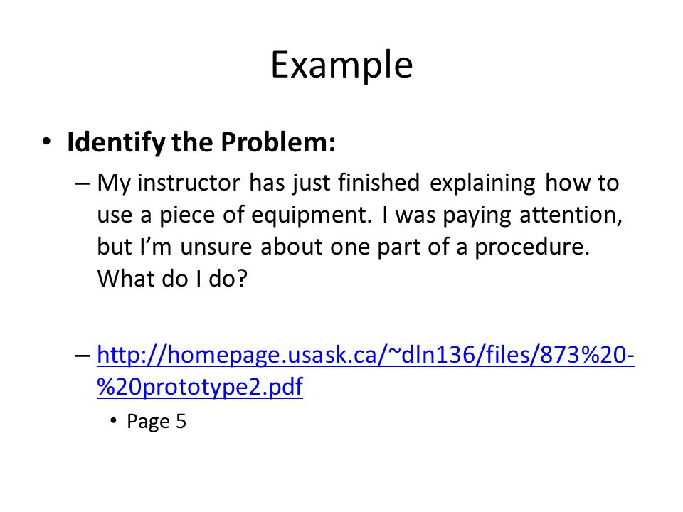 Example Identify the Problem: – My instructor has just finished explaining how to use a piece of equipment.