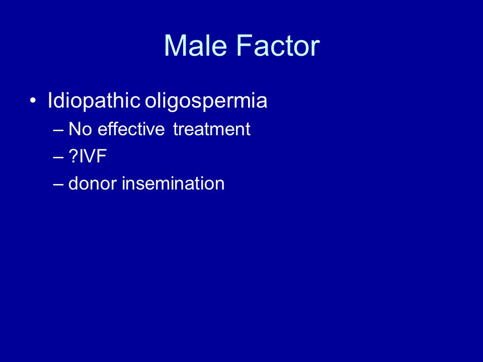 Male Factor Idiopathic oligospermia –No effective treatment – IVF –donor insemination