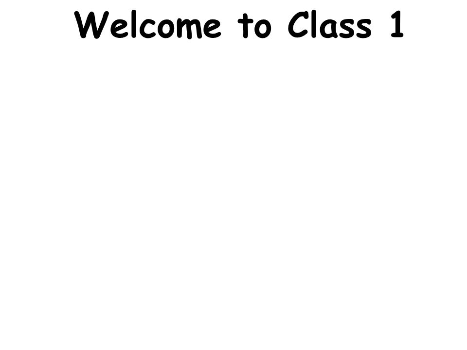 Welcome to Class 1