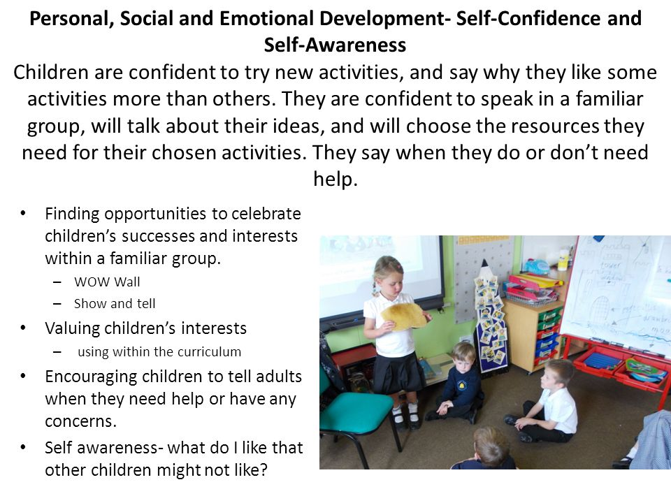 Personal, Social and Emotional Development- Self-Confidence and Self-Awareness Children are confident to try new activities, and say why they like some activities more than others.
