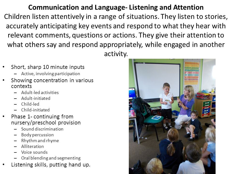 Communication and Language- Listening and Attention Children listen attentively in a range of situations. They listen to stories, accurately anticipat