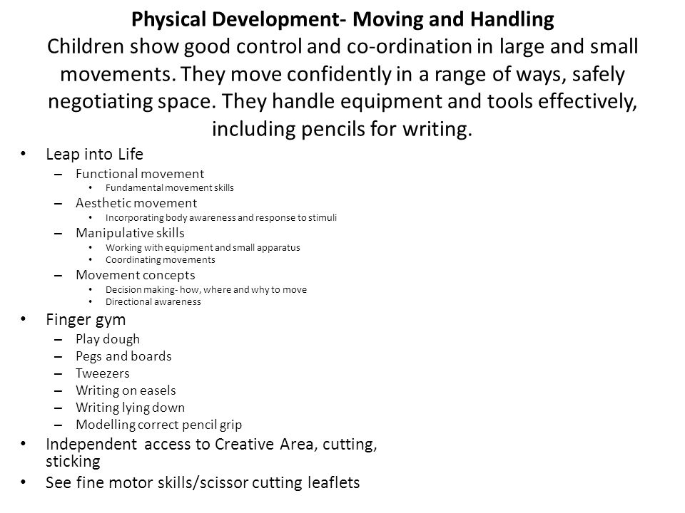 Physical Development- Moving and Handling Children show good control and co-ordination in large and small movements.