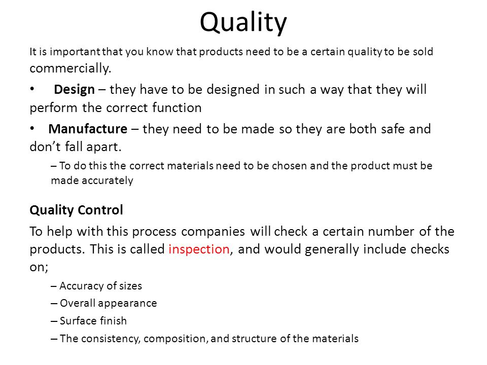 Quality It is important that you know that products need to be a certain quality to be sold commercially.