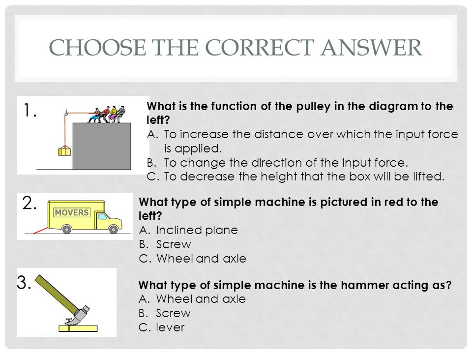 CHOOSE THE CORRECT ANSWER 1.What is the function of the pulley in the diagram to the left.