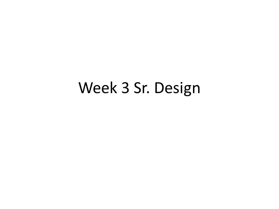 Week 3 Sr. Design