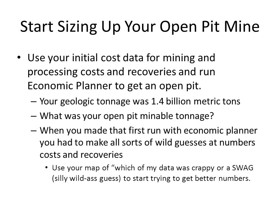 Start Sizing Up Your Open Pit Mine Use your initial cost data for mining and processing costs and recoveries and run Economic Planner to get an open pit.