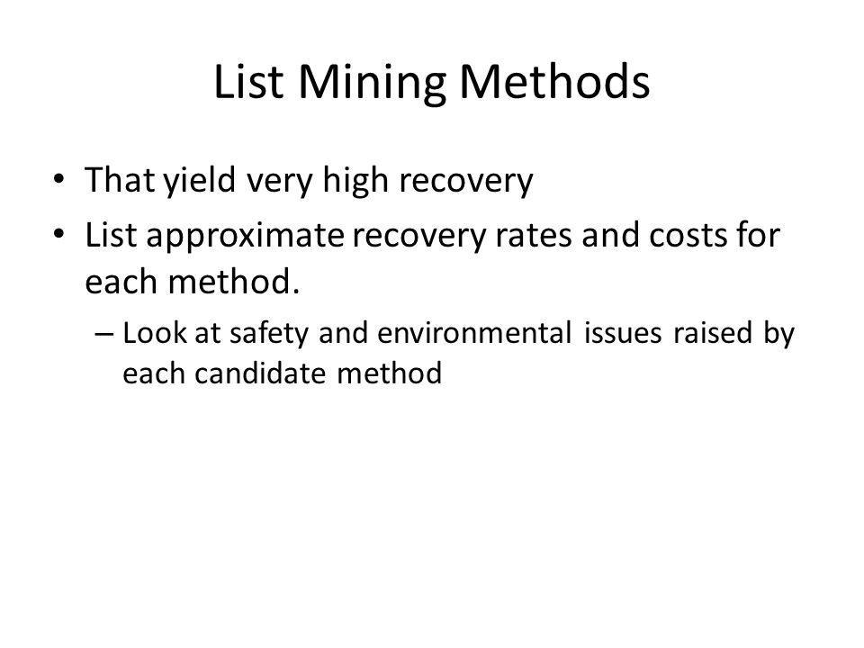 List Mining Methods That yield very high recovery List approximate recovery rates and costs for each method.