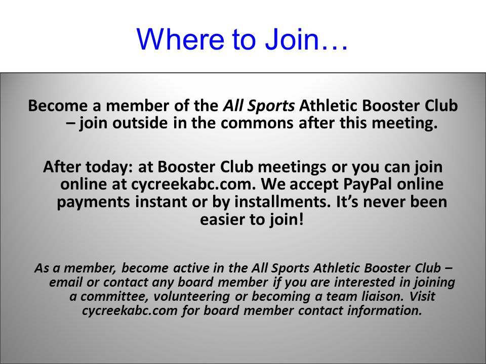 Where to Join… Become a member of the All Sports Athletic Booster Club – join outside in the commons after this meeting.