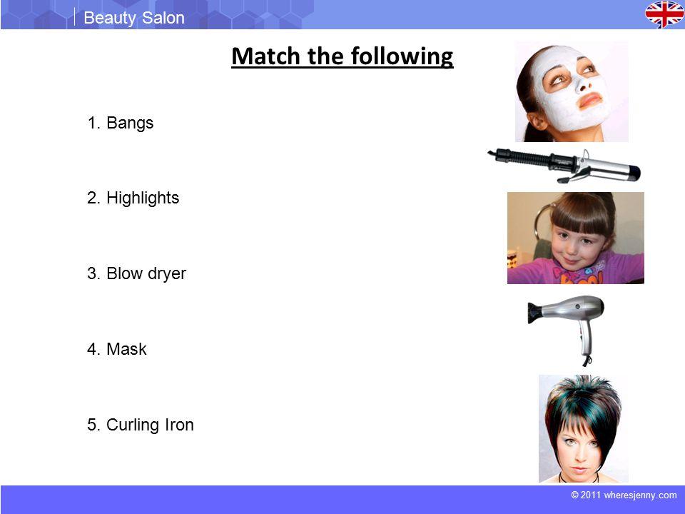 © 2011 wheresjenny.com Beauty Salon Match the following 1.
