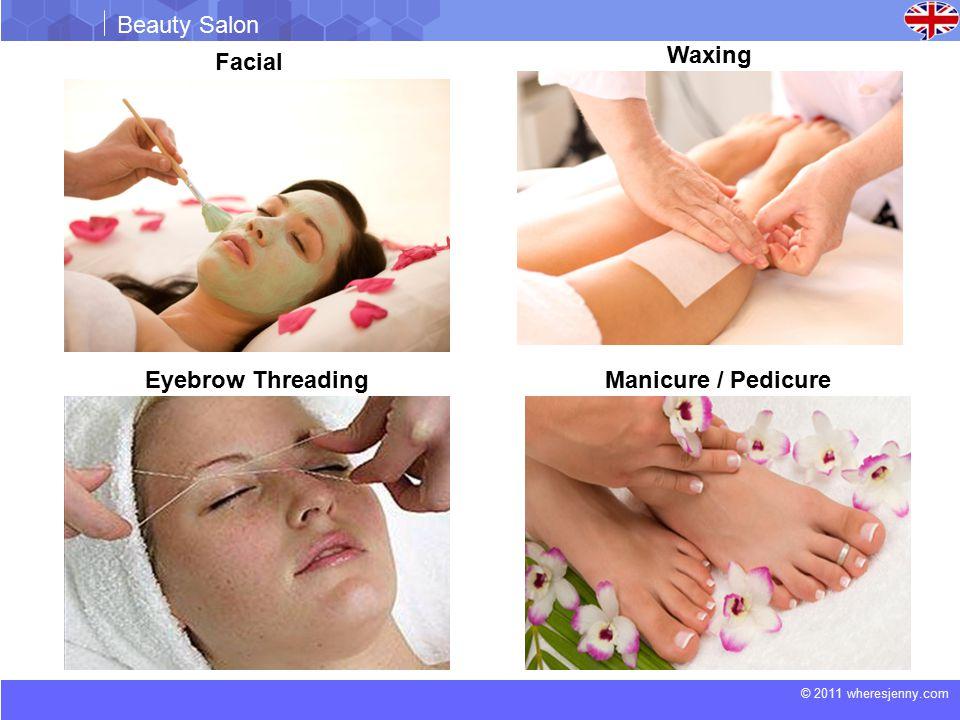 © 2011 wheresjenny.com Beauty Salon Facial Waxing Eyebrow ThreadingManicure / Pedicure