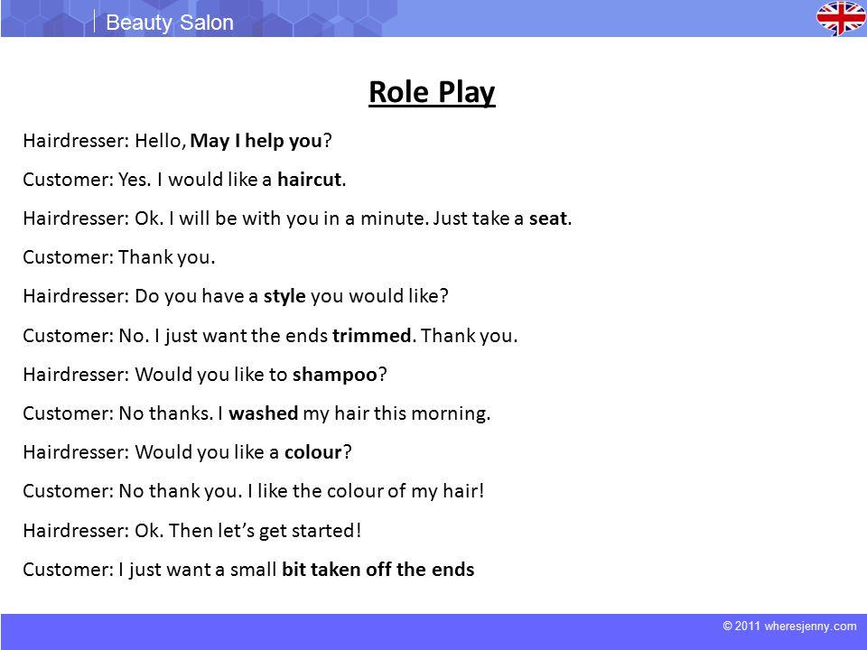 © 2011 wheresjenny.com Beauty Salon Role Play Hairdresser: Hello, May I help you.