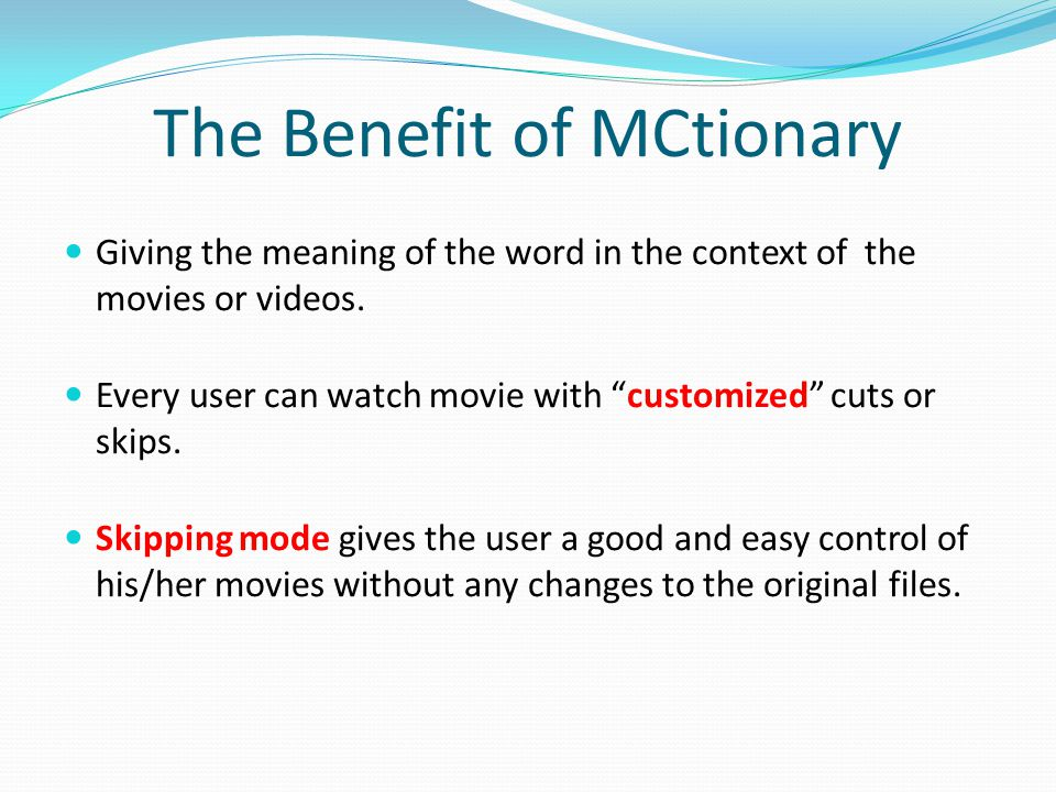 The Benefit of MCtionary Giving the meaning of the word in the context of the movies or videos.
