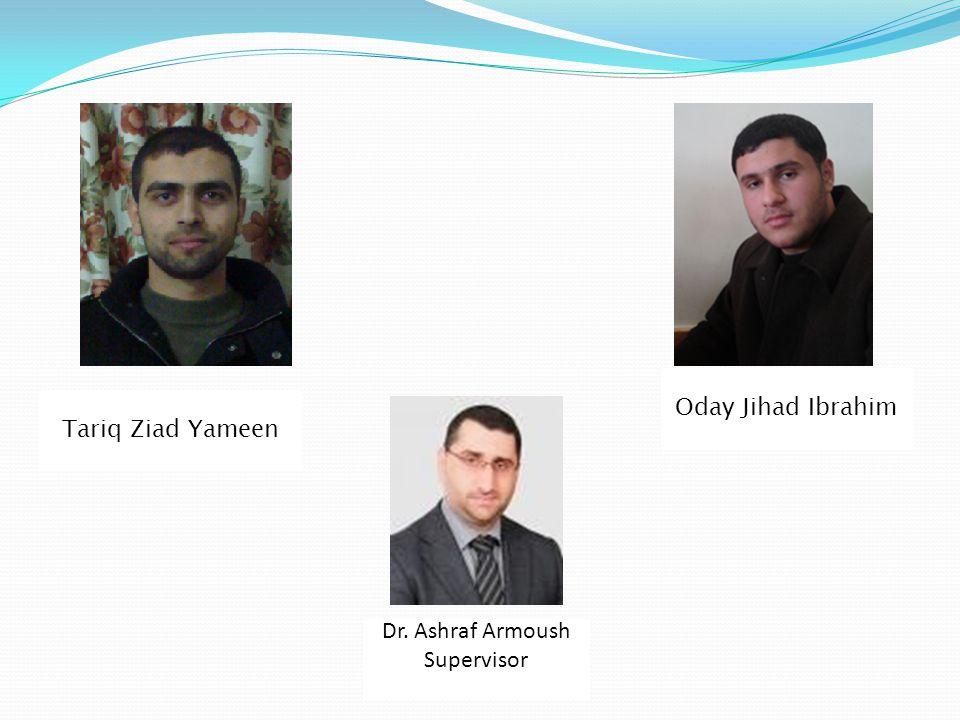 Dr. Ashraf Armoush Supervisor Oday Jihad Ibrahim Tariq Ziad Yameen