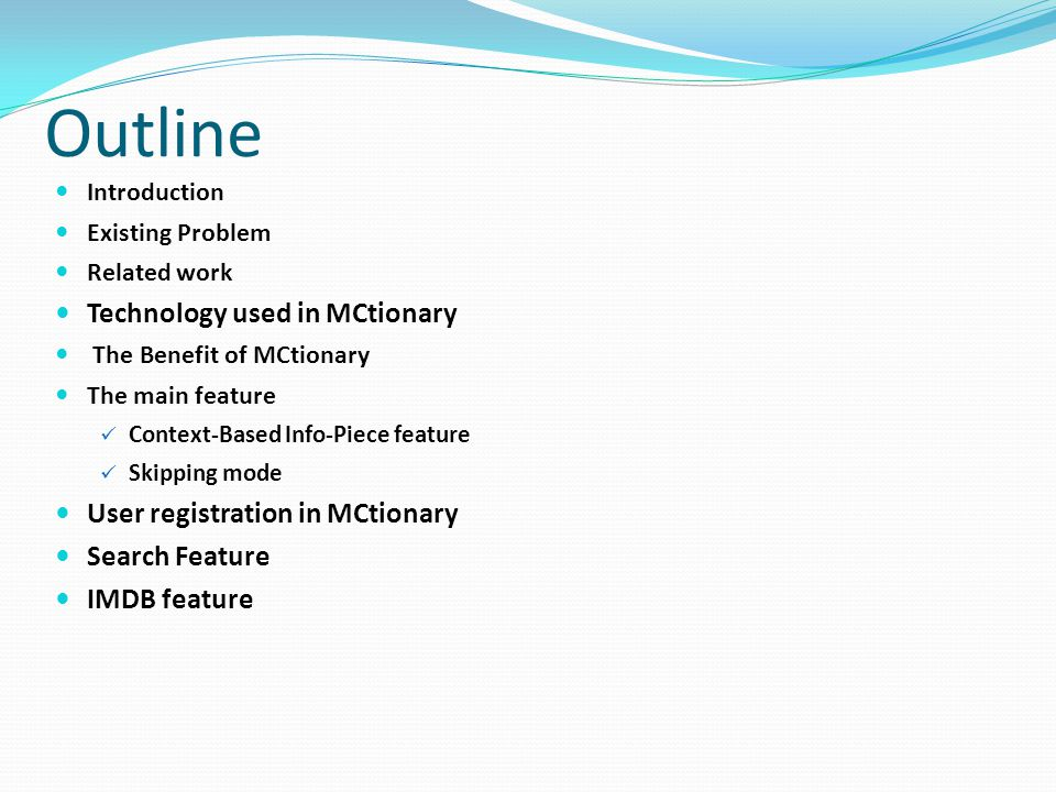 Outline Introduction Existing Problem Related work Technology used in MCtionary The Benefit of MCtionary The main feature Context-Based Info-Piece feature Skipping mode User registration in MCtionary Search Feature IMDB feature