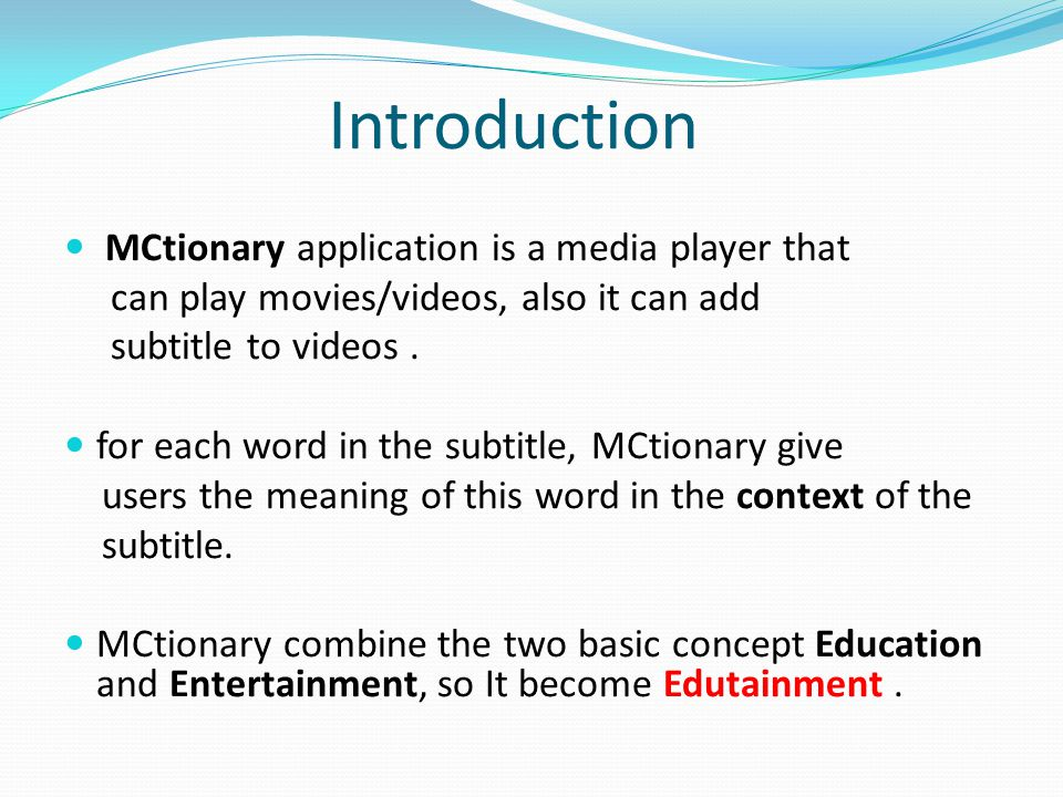 Introduction MCtionary application is a media player that can play movies/videos, also it can add subtitle to videos.