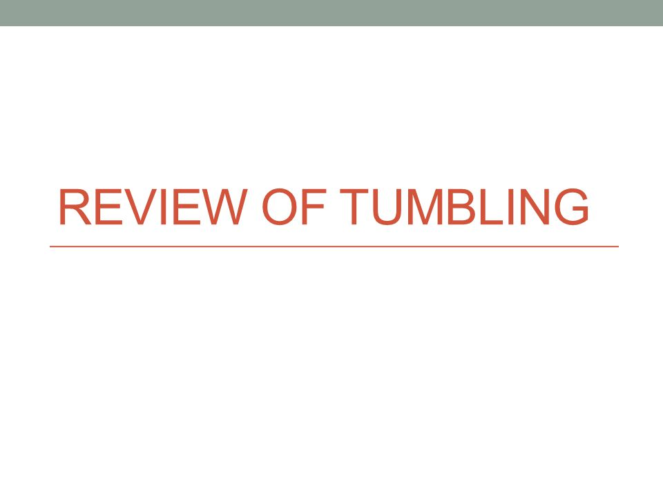 REVIEW OF TUMBLING