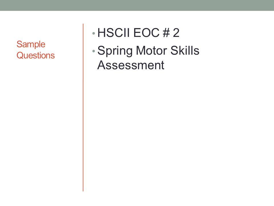 Sample Questions HSCII EOC # 2 Spring Motor Skills Assessment