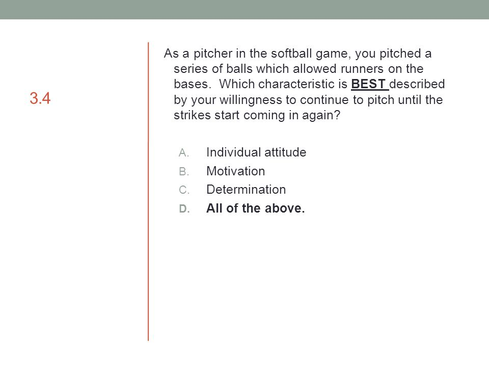 3.4 As a pitcher in the softball game, you pitched a series of balls which allowed runners on the bases. Which characteristic is BEST described by you