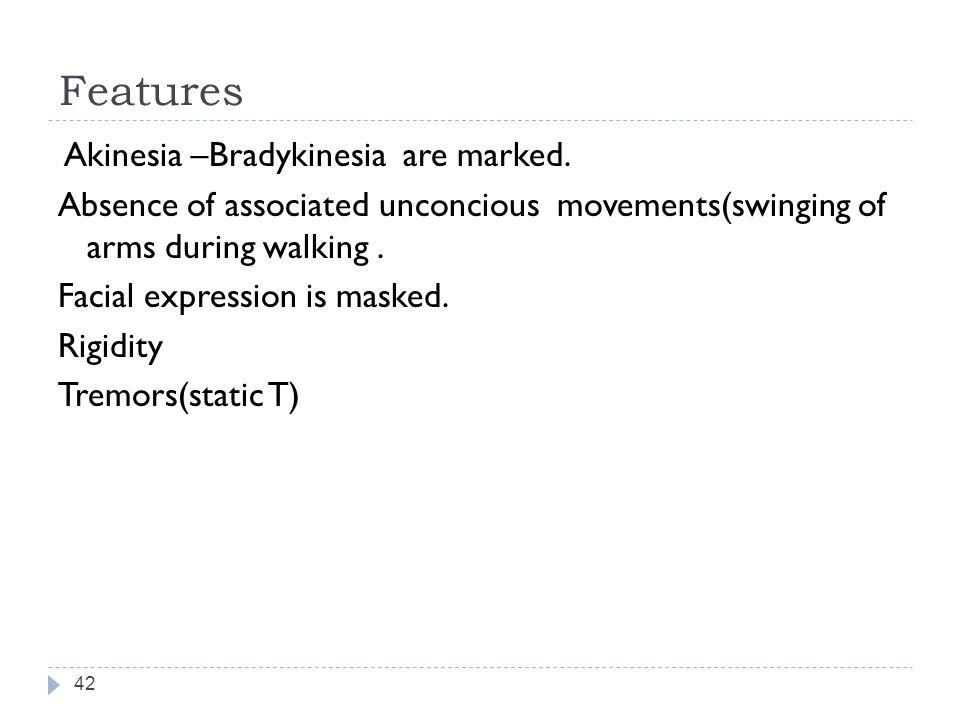 Features 42 Akinesia –Bradykinesia are marked.