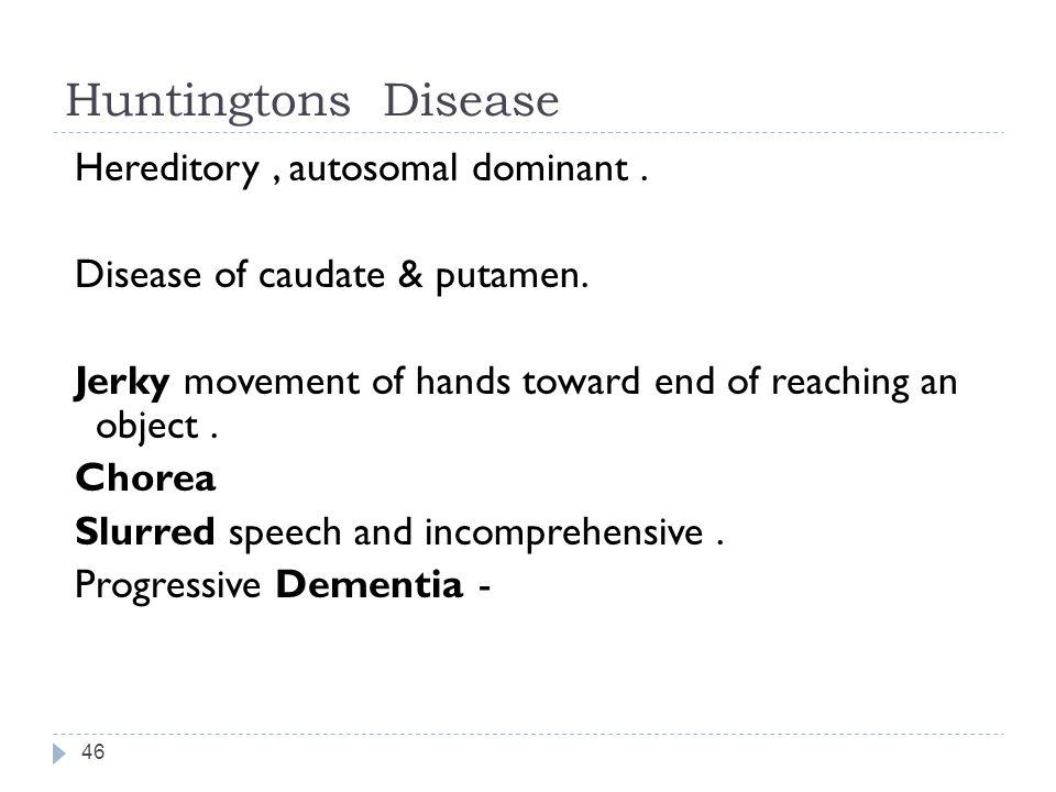 Huntingtons Disease 46 Hereditory, autosomal dominant.