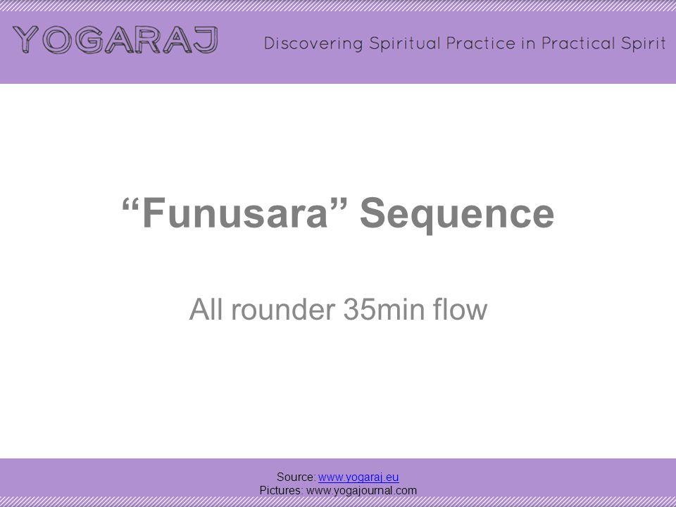 Funusara Sequence All rounder 35min flow Source: www.yogaraj.euwww.yogaraj.eu Pictures: www.yogajournal.com