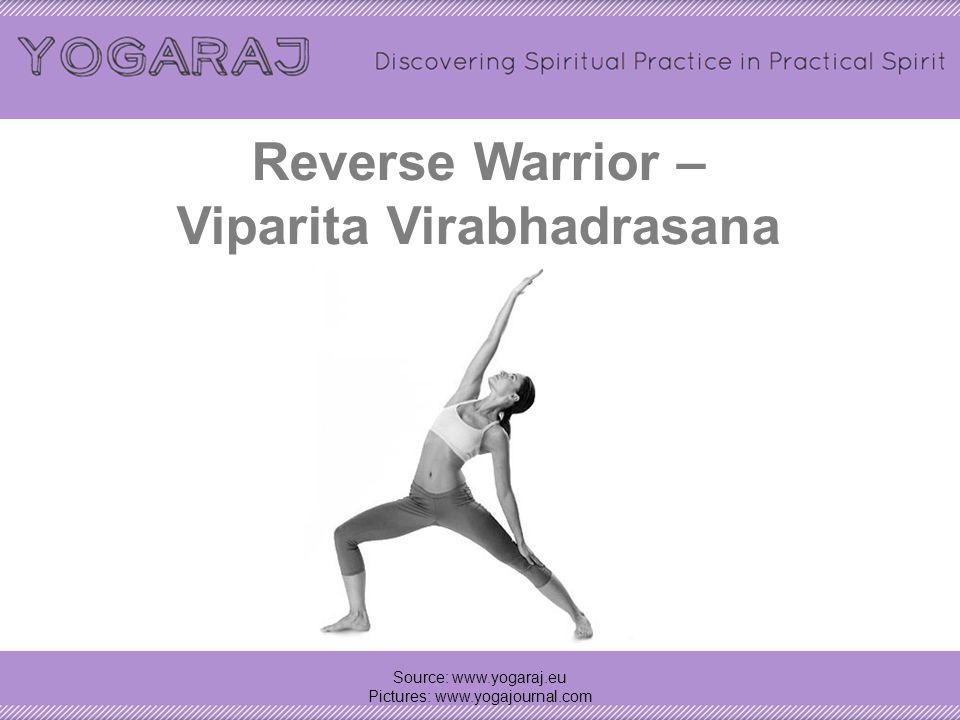 Warrior II – ViraBhadrasana II Source: www.yogaraj.eu Pictures: www.yogajournal.com