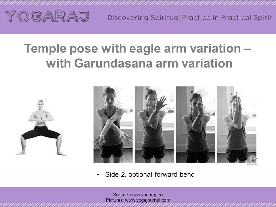 Temple pose with eagle arm variation – with Garundasana arm variation Source: www.yogaraj.eu Pictures: www.yogajournal.com Side 1, optional forward be