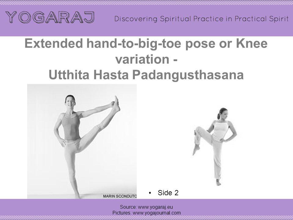 Extended hand-to-big-toe pose or Knee variation - Utthita Hasta Padangusthasana Source: www.yogaraj.eu Pictures: www.yogajournal.com