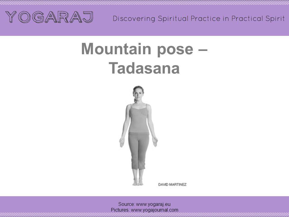 Mountain pose – Tadasana Source: www.yogaraj.eu Pictures: www.yogajournal.com