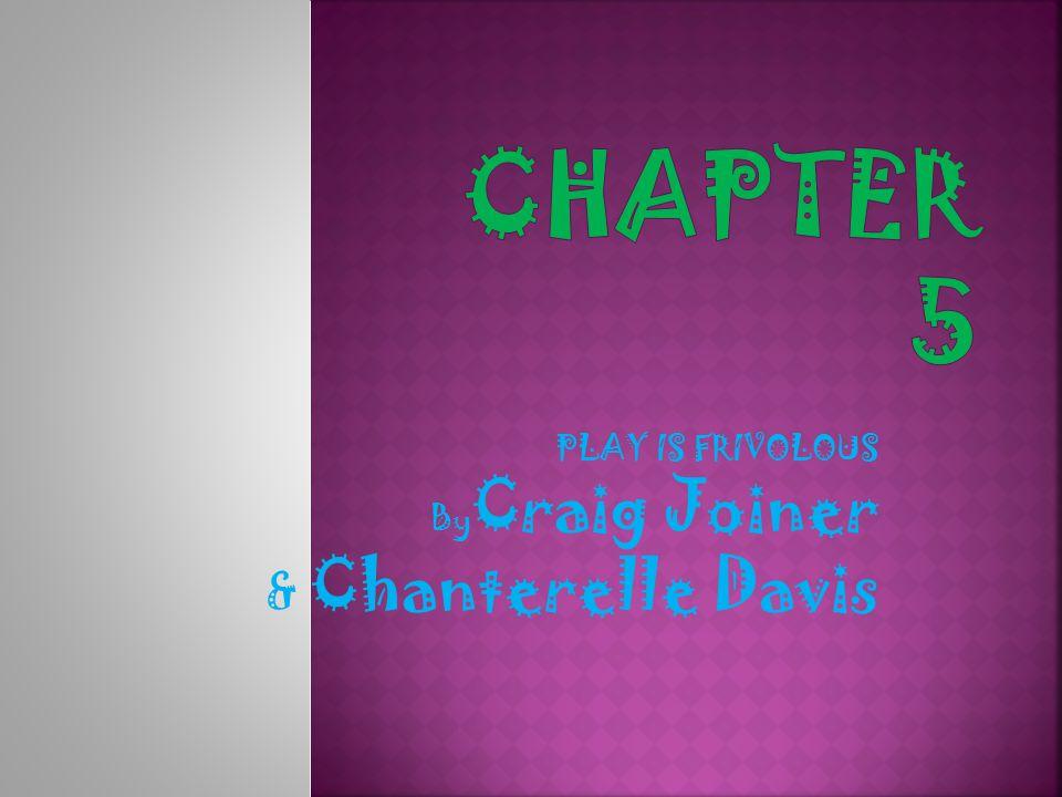 PLAY IS FRIVOLOUS By Craig Joiner & Chanterelle Davis