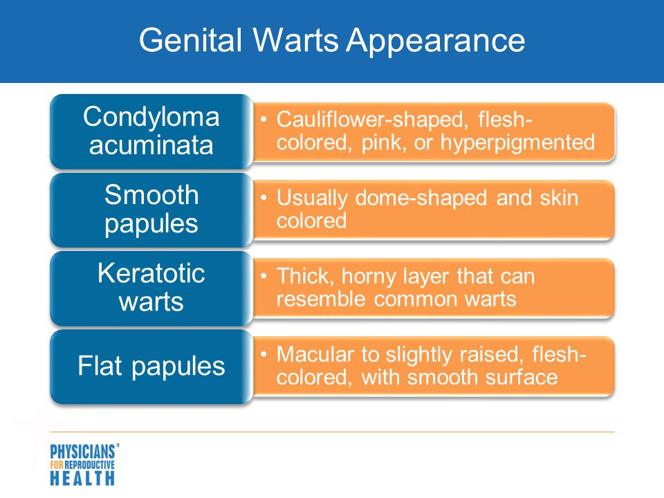  Genital Warts Appearance Cauliflower-shaped, flesh- colored, pink, or hyperpigmented Condyloma acuminata Usually dome-shaped and skin colored Smooth