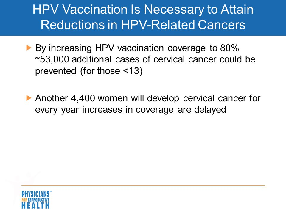  HPV Vaccination Is Necessary to Attain Reductions in HPV-Related Cancers  By increasing HPV vaccination coverage to 80% ~ 53,000 additional cases o