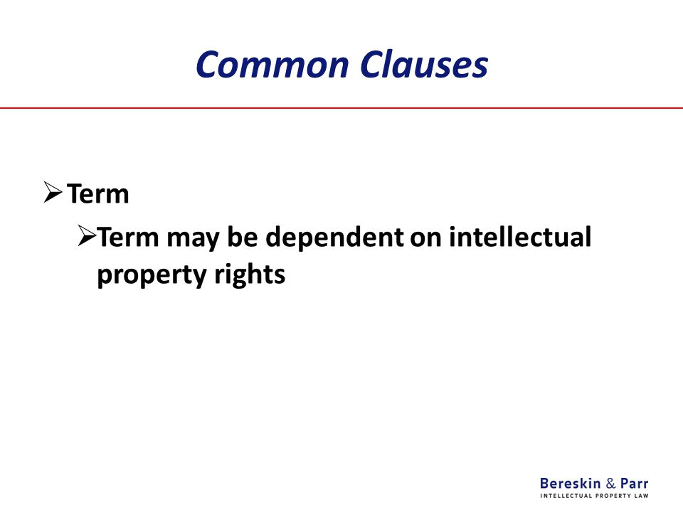 Common Clauses  Term  Term may be dependent on intellectual property rights