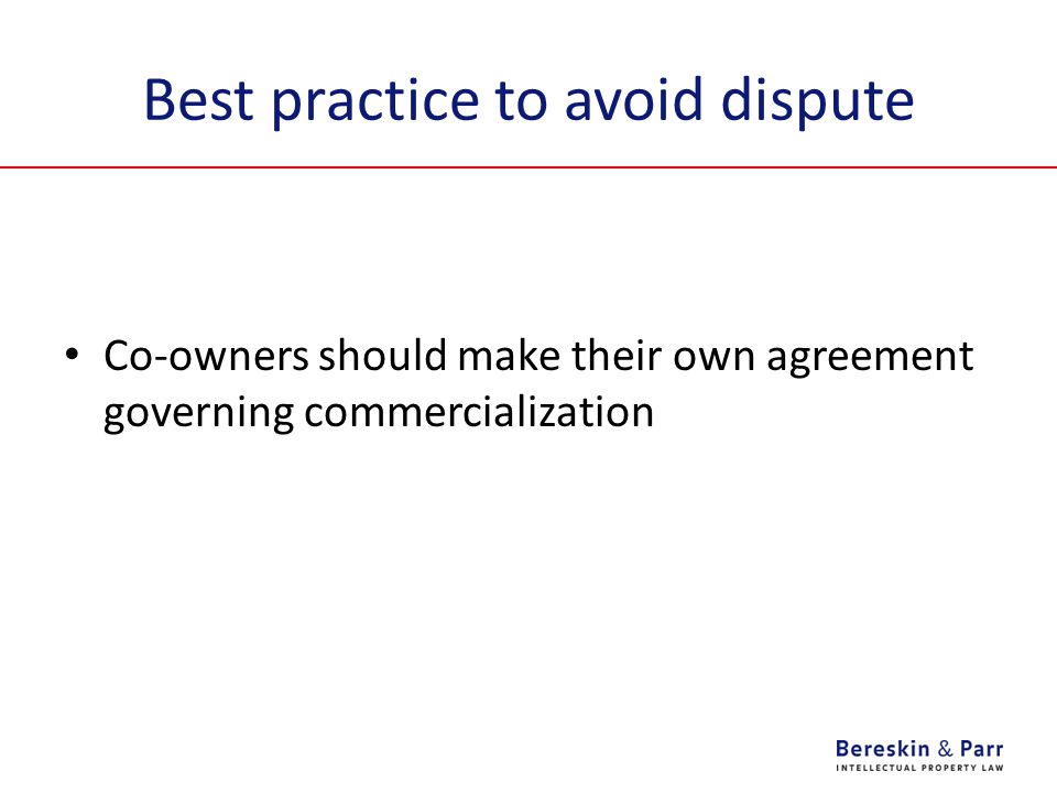 Best practice to avoid dispute Co-owners should make their own agreement governing commercialization