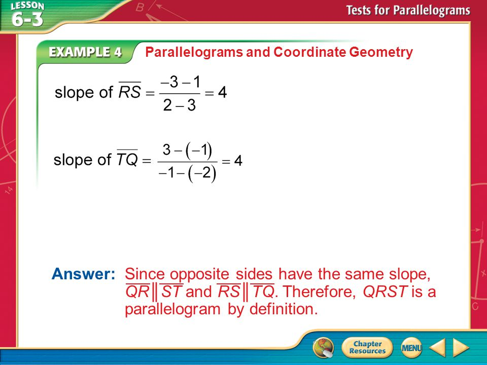 Example 4 Parallelograms and Coordinate Geometry Answer:Since opposite sides have the same slope, QR ║ST and RS║TQ.