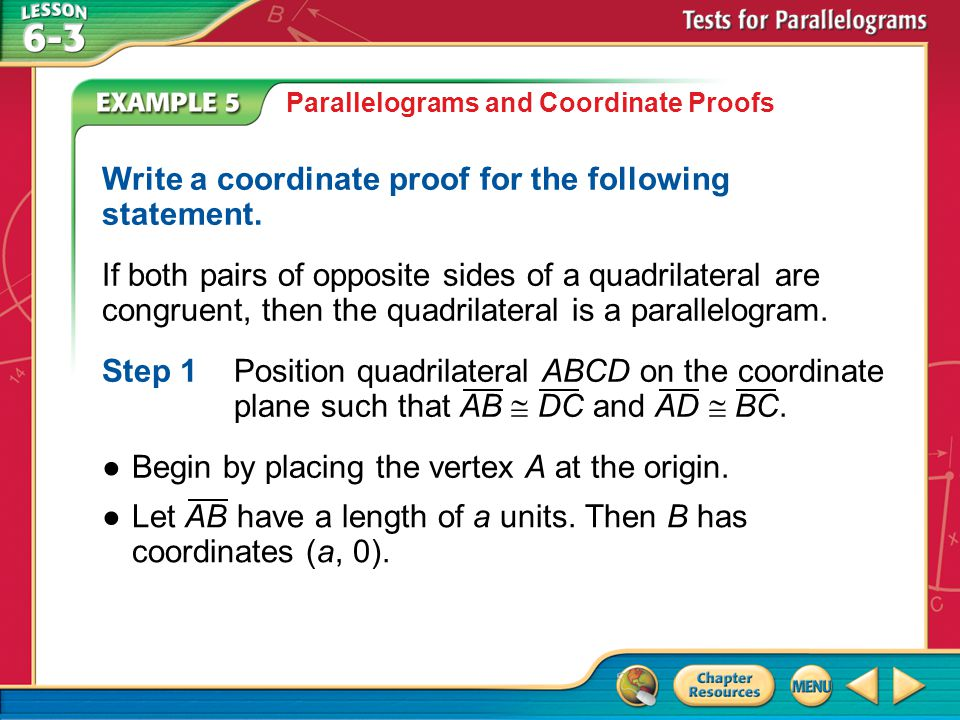 Example 5 Parallelograms and Coordinate Proofs Write a coordinate proof for the following statement.