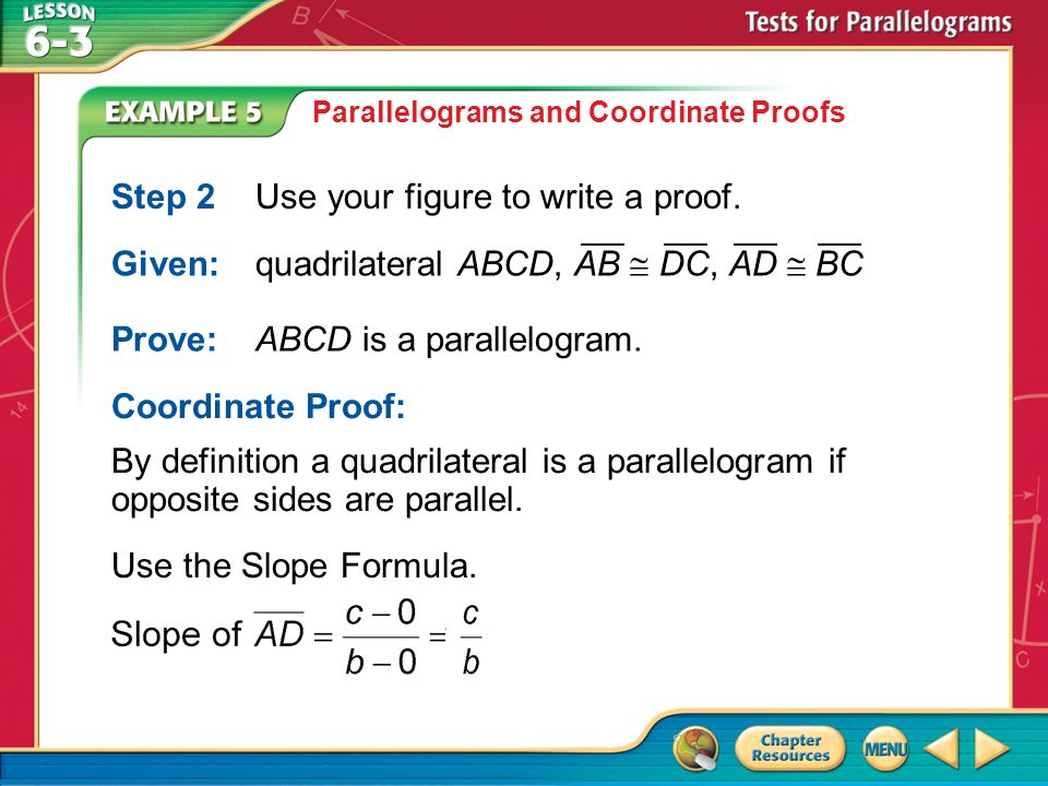 Example 5 Parallelograms and Coordinate Proofs Step 2Use your figure to write a proof.