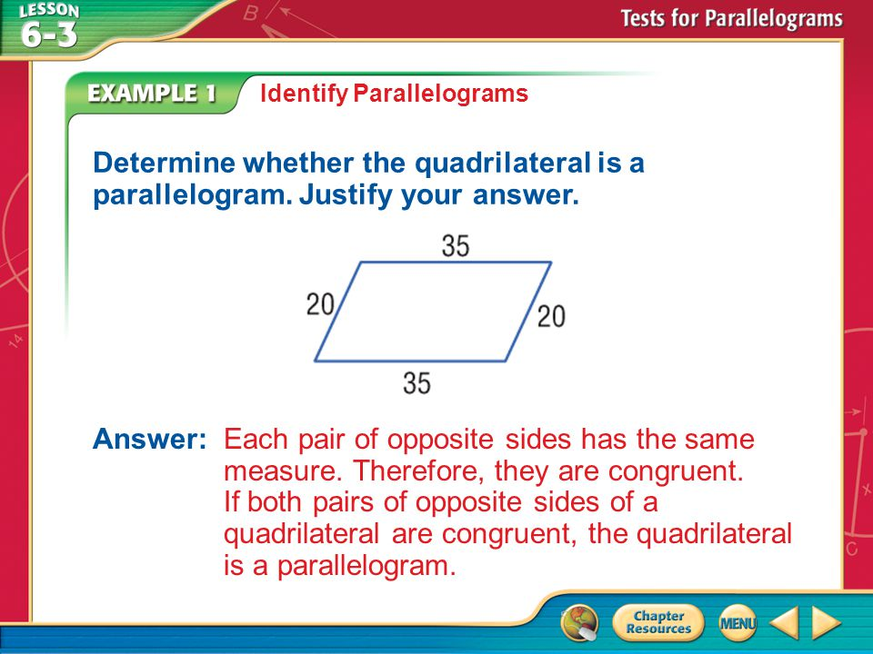 Example 1 Identify Parallelograms Determine whether the quadrilateral is a parallelogram.