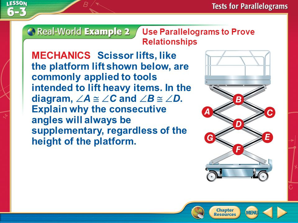 Example 2 Use Parallelograms to Prove Relationships MECHANICS Scissor lifts, like the platform lift shown below, are commonly applied to tools intended to lift heavy items.