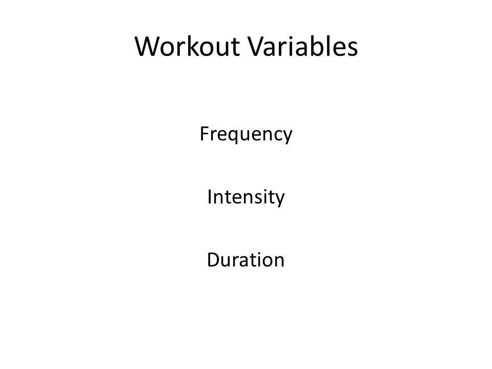 Workout Variables Frequency Intensity Duration