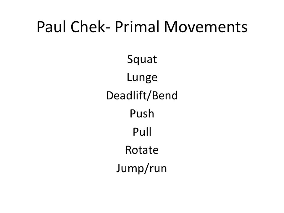 Paul Chek- Primal Movements Squat Lunge Deadlift/Bend Push Pull Rotate Jump/run