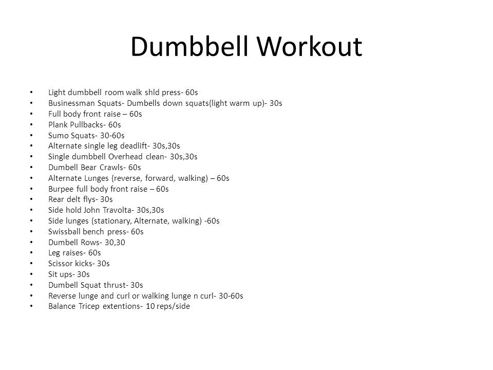 Dumbbell Workout Light dumbbell room walk shld press- 60s Businessman Squats- Dumbells down squats(light warm up)- 30s Full body front raise – 60s Pla