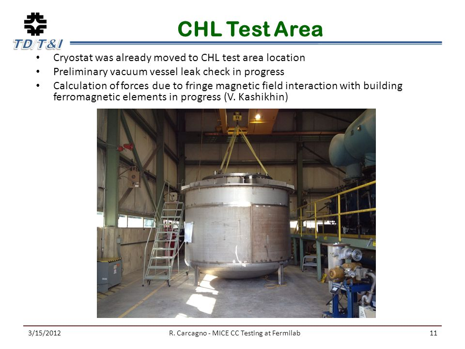 CHL Test Area Cryostat was already moved to CHL test area location Preliminary vacuum vessel leak check in progress Calculation of forces due to fringe magnetic field interaction with building ferromagnetic elements in progress (V.