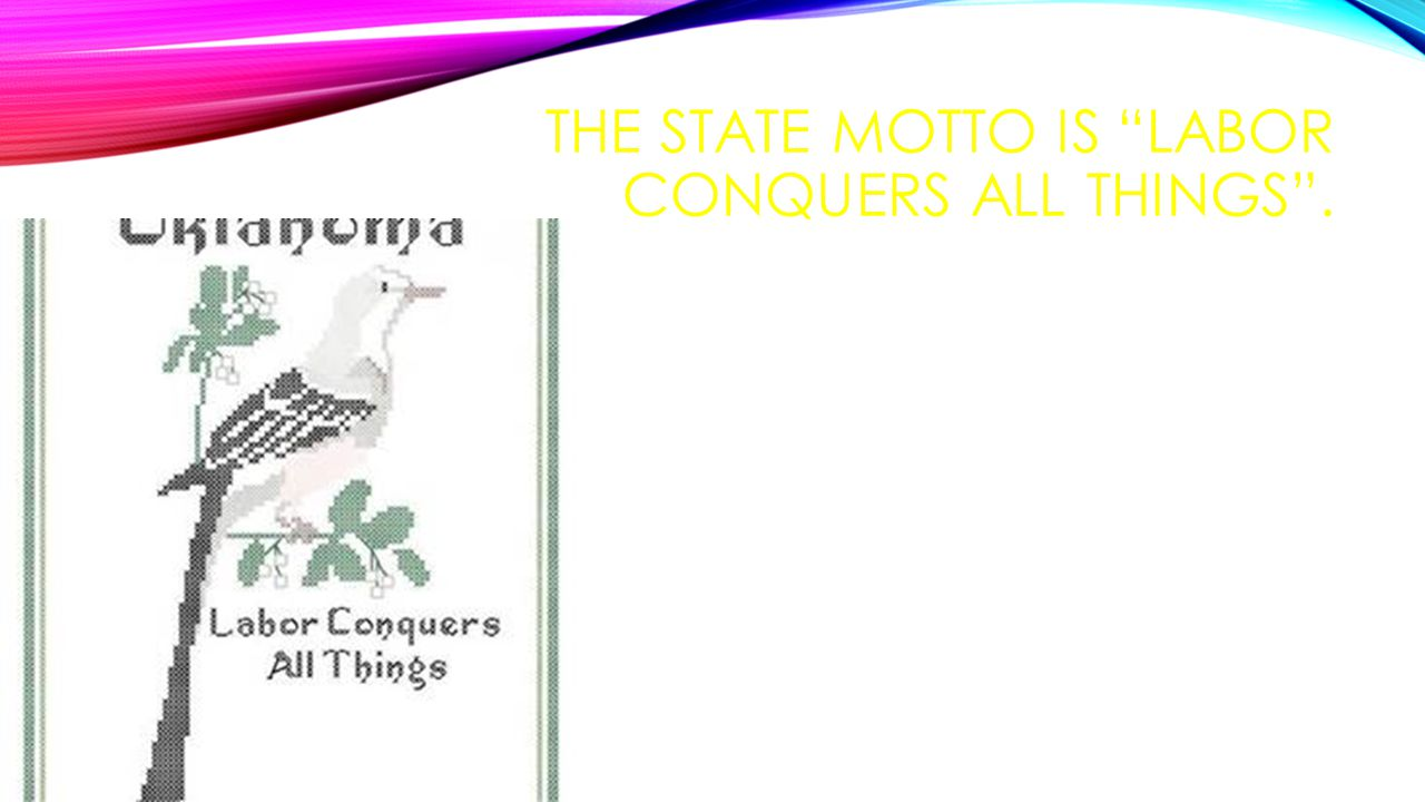 THE STATE MOTTO IS LABOR CONQUERS ALL THINGS .